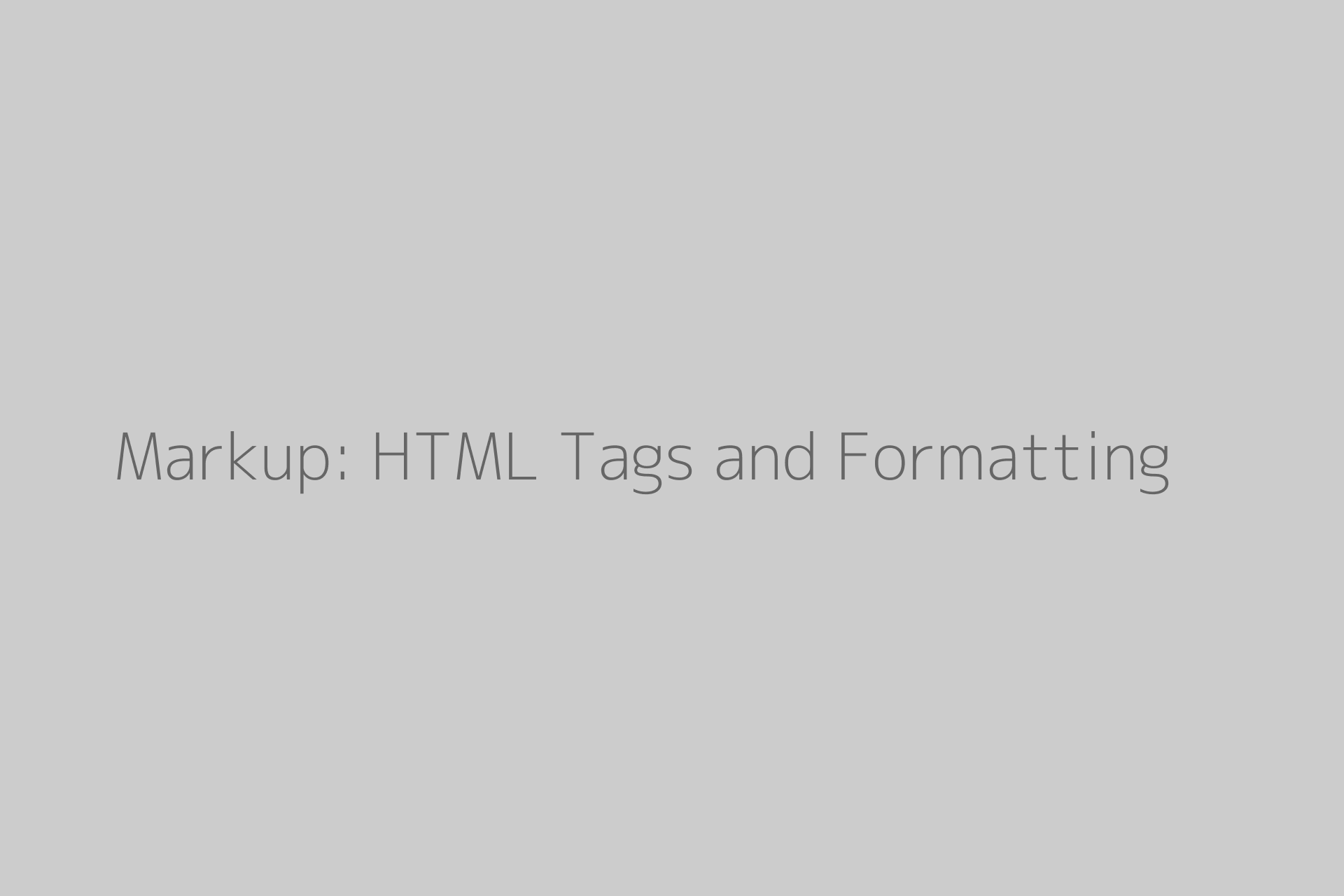 Markup: HTML Tags and Formatting