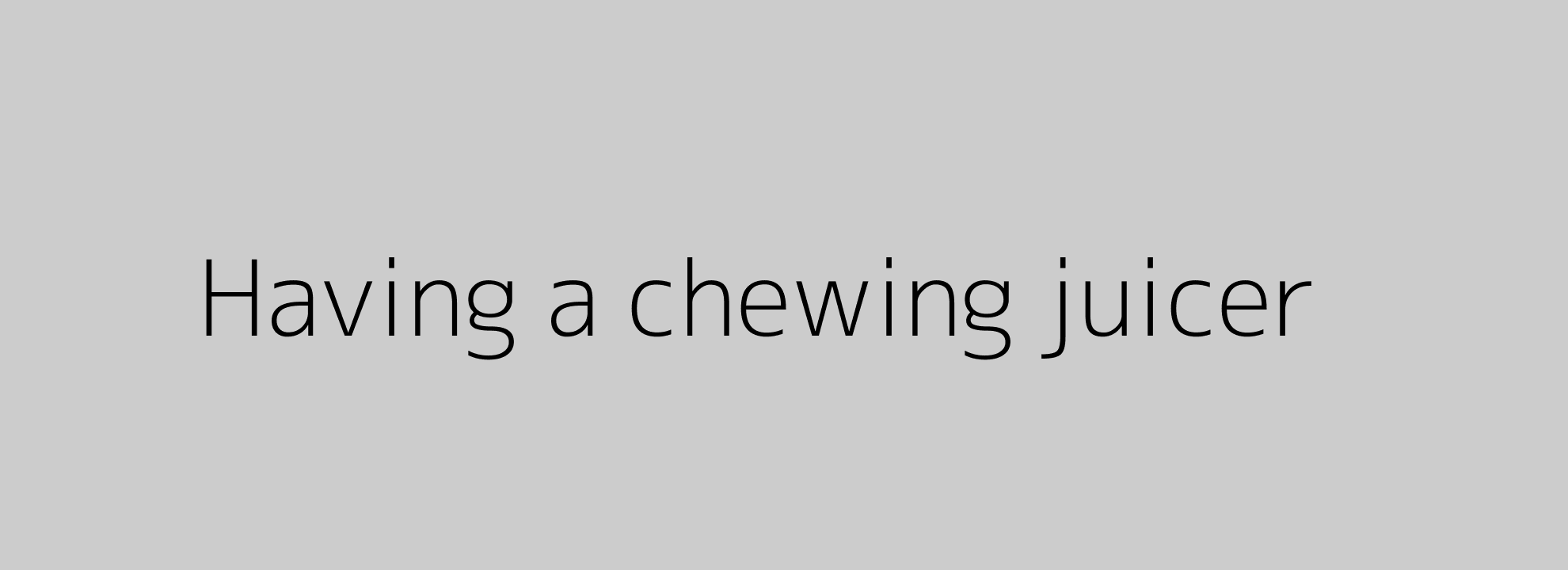Having a chewing juicer