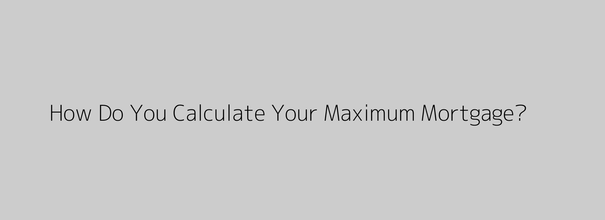 How Do You Calculate Your Maximum Mortgage?