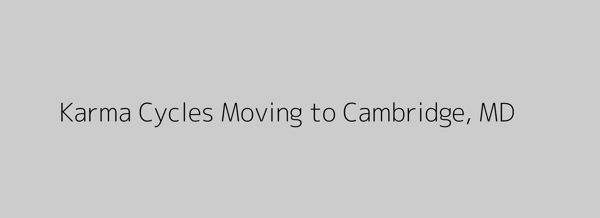 Karma Cycles Moving to Cambridge, MD