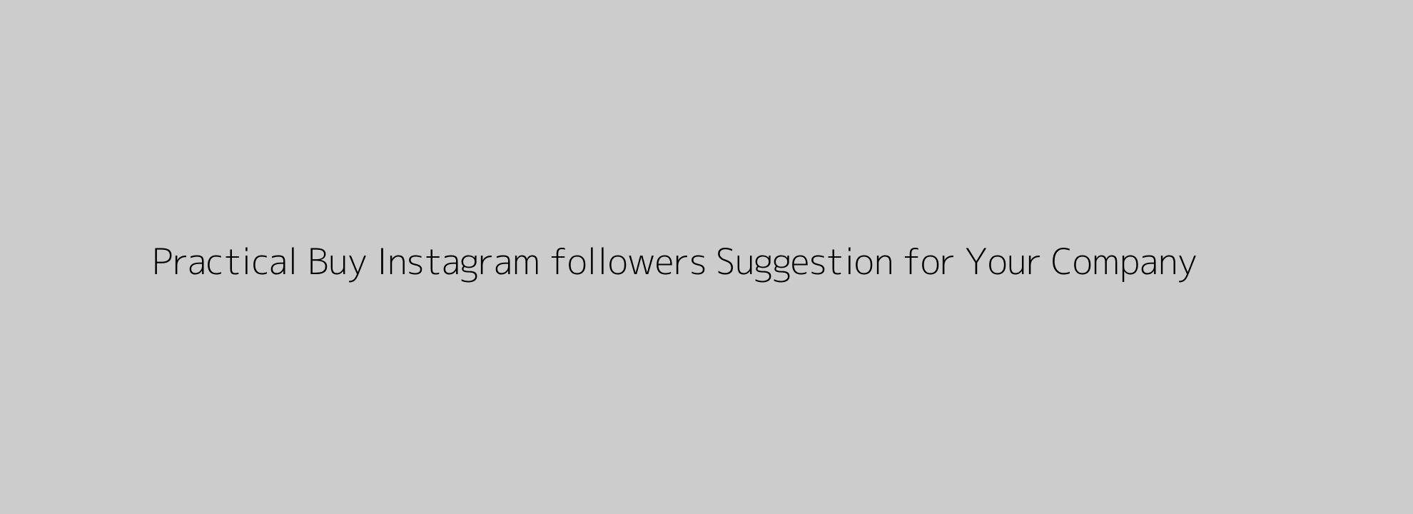 Practical Buy Instagram followers Suggestion for Your Company