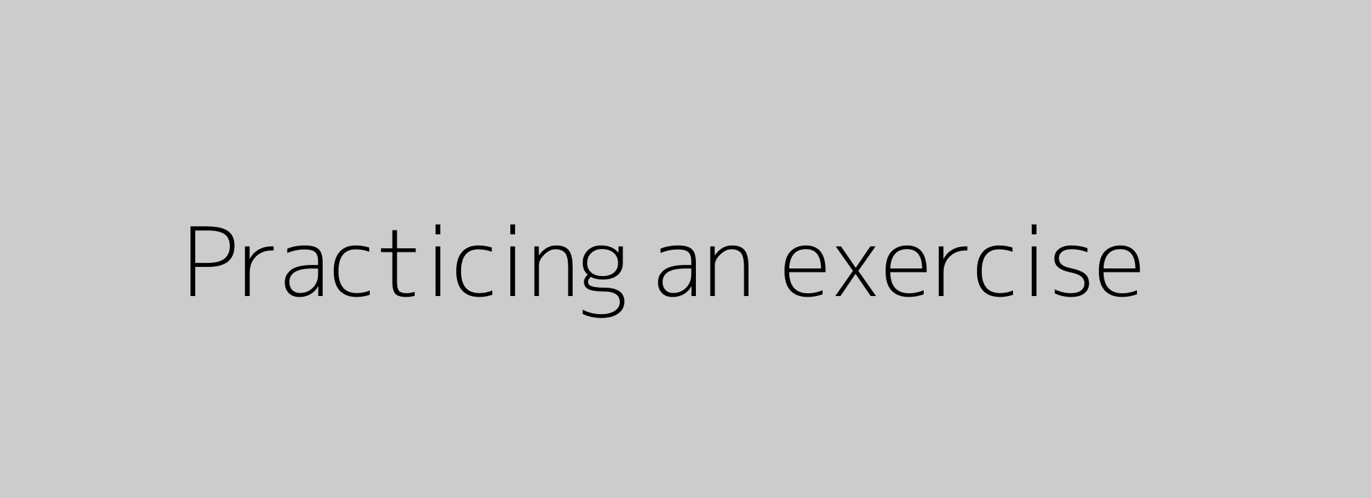 Practicing an exercise