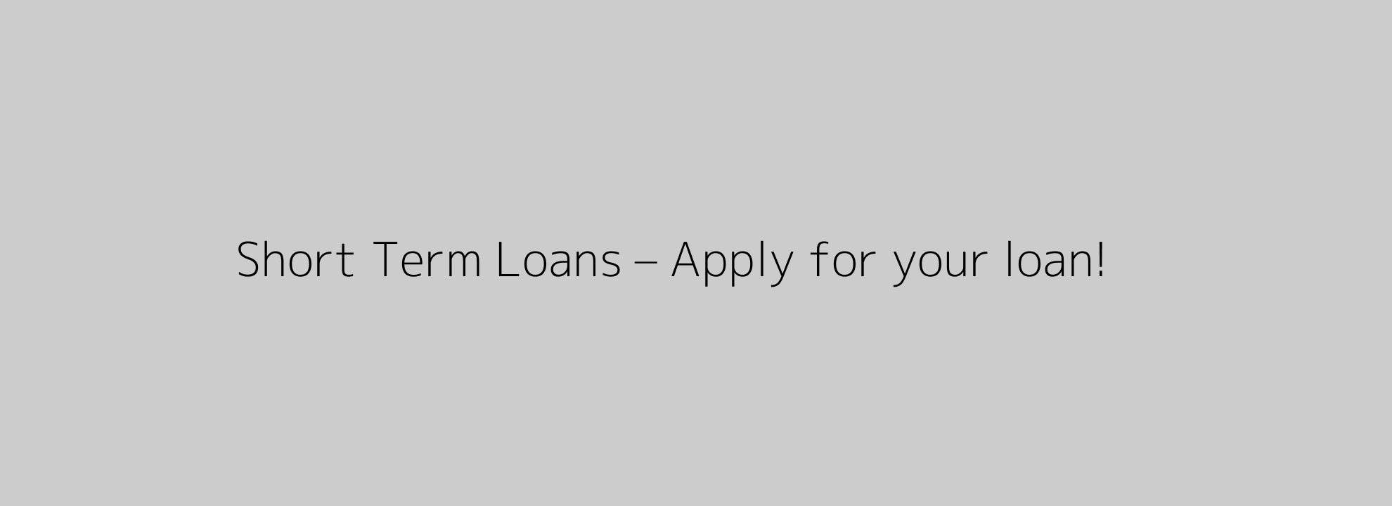 Short Term Loans – Apply for your loan!