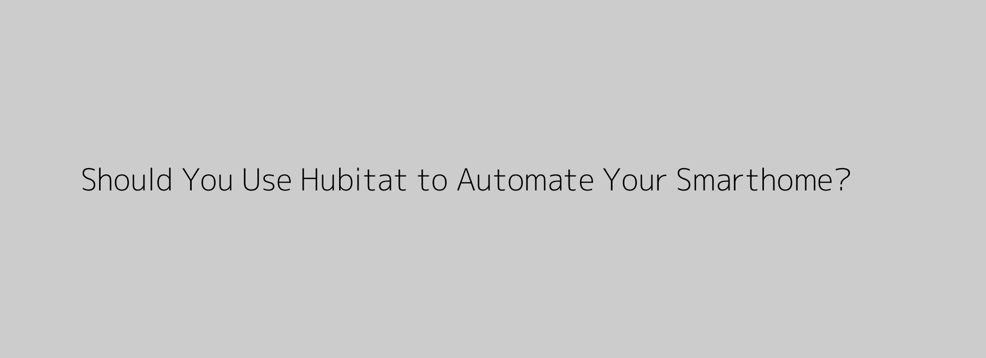 Should You Use Hubitat to Automate Your Smarthome?