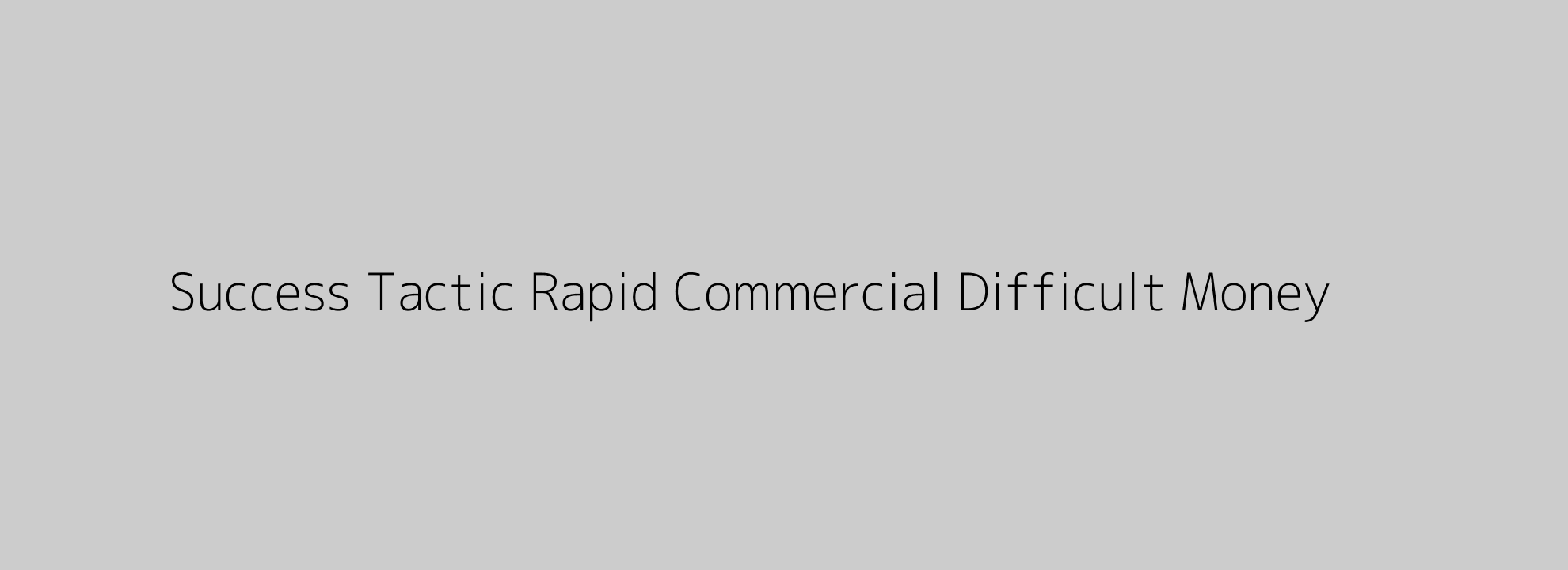 Success Tactic Rapid Commercial Difficult Money