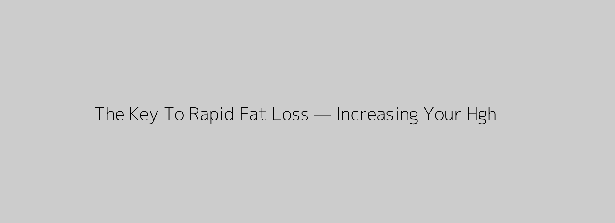 The Key To Rapid Fat Loss — Increasing Your Hgh
