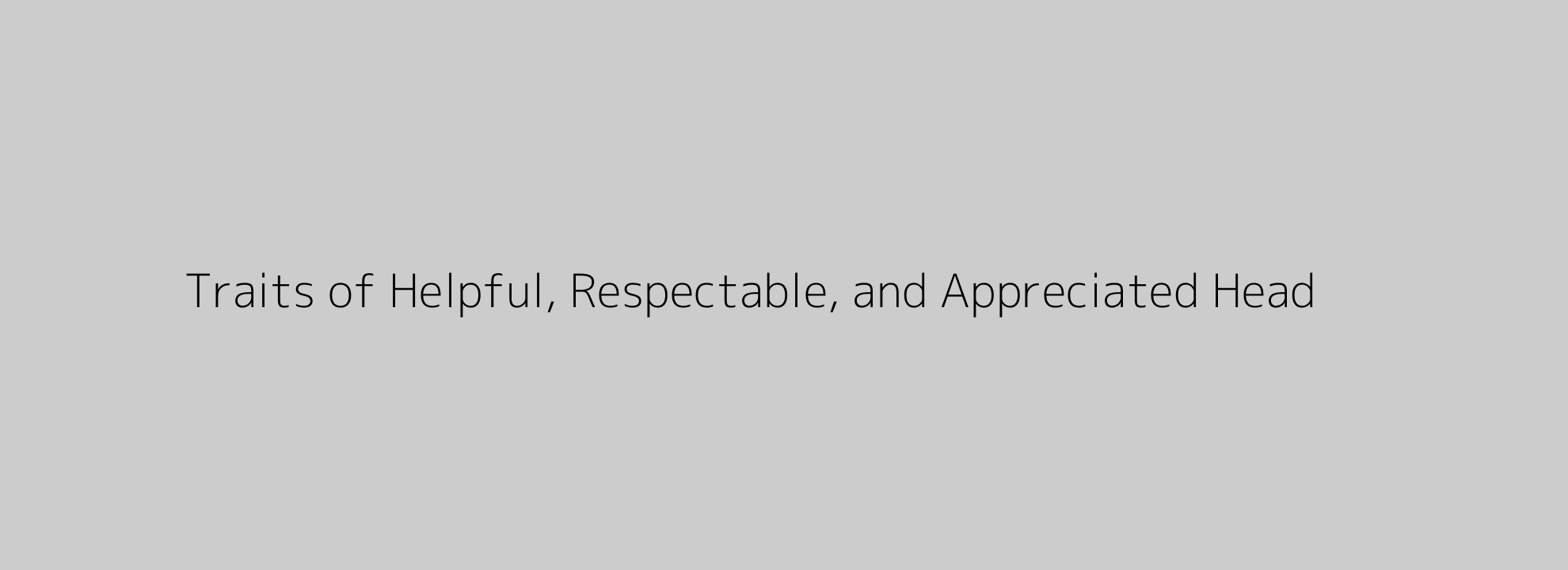 Traits of Helpful, Respectable, and Appreciated Head