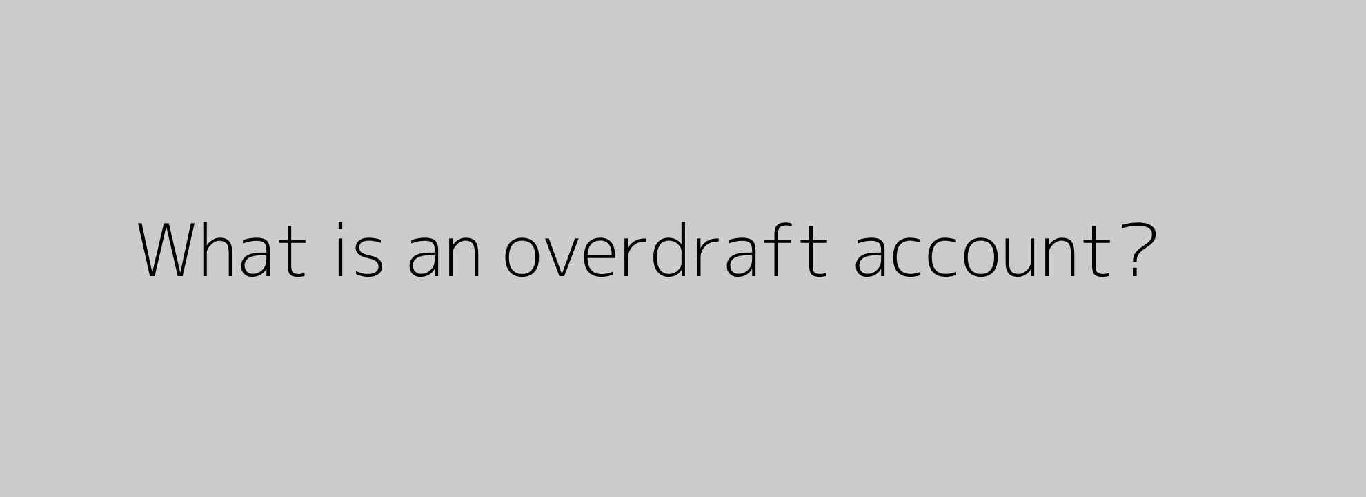 What is an overdraft account?