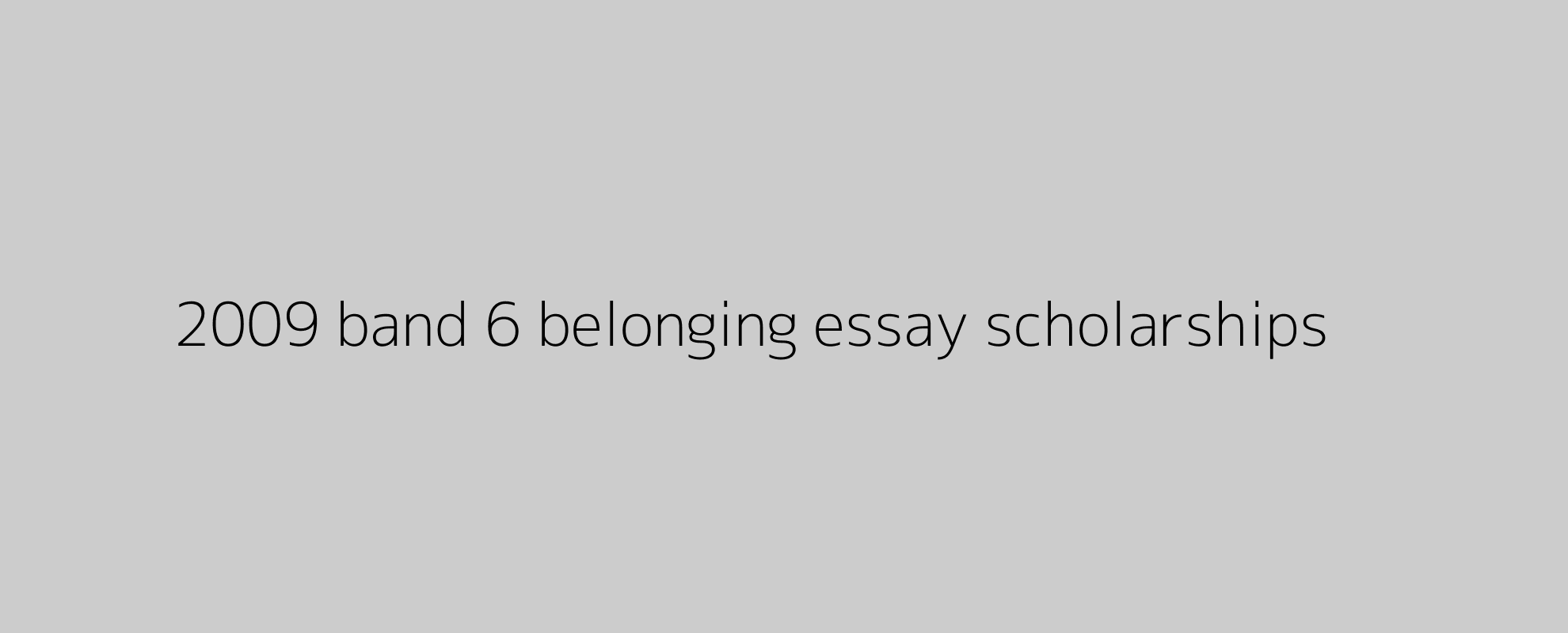 2009 band 6 belonging essay scholarships