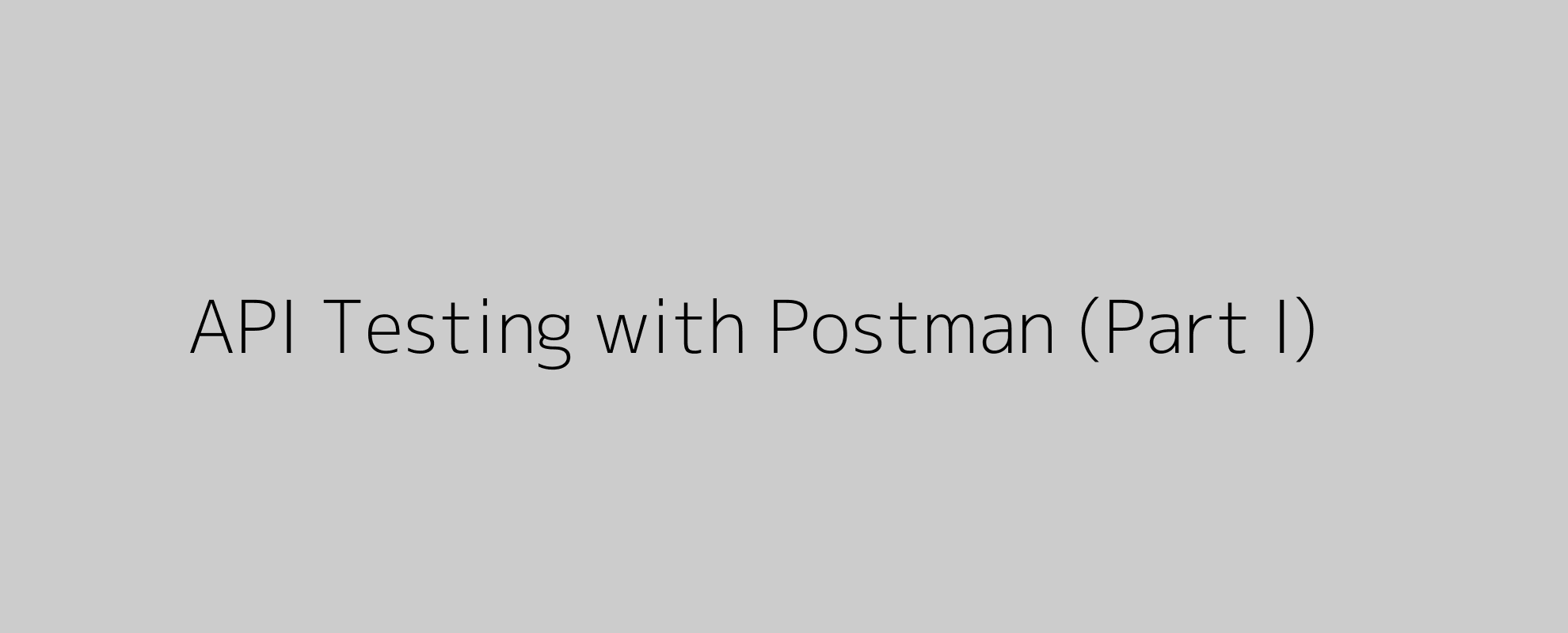 API Testing with Postman (Part I)