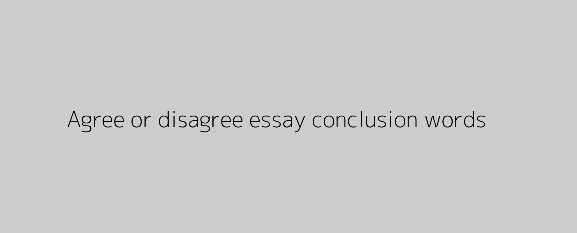 Agree or disagree essay conclusion words