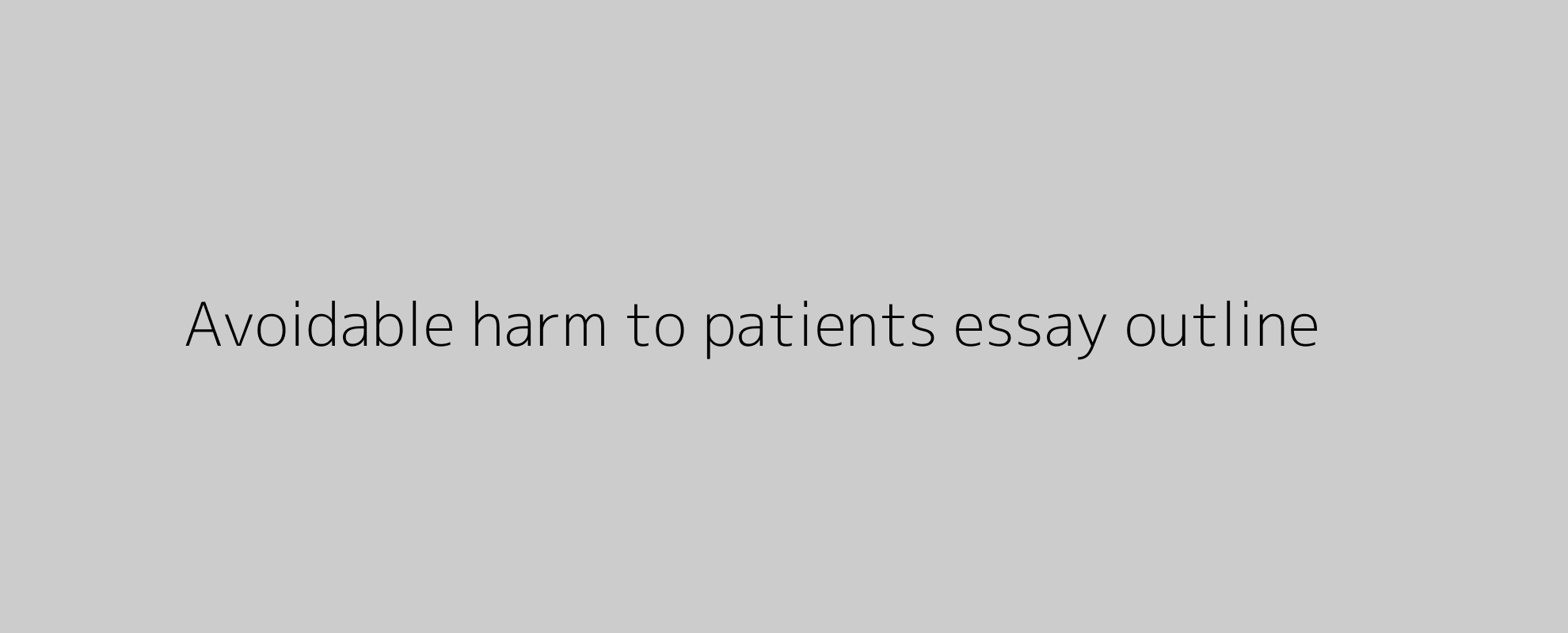 Avoidable harm to patients essay outline