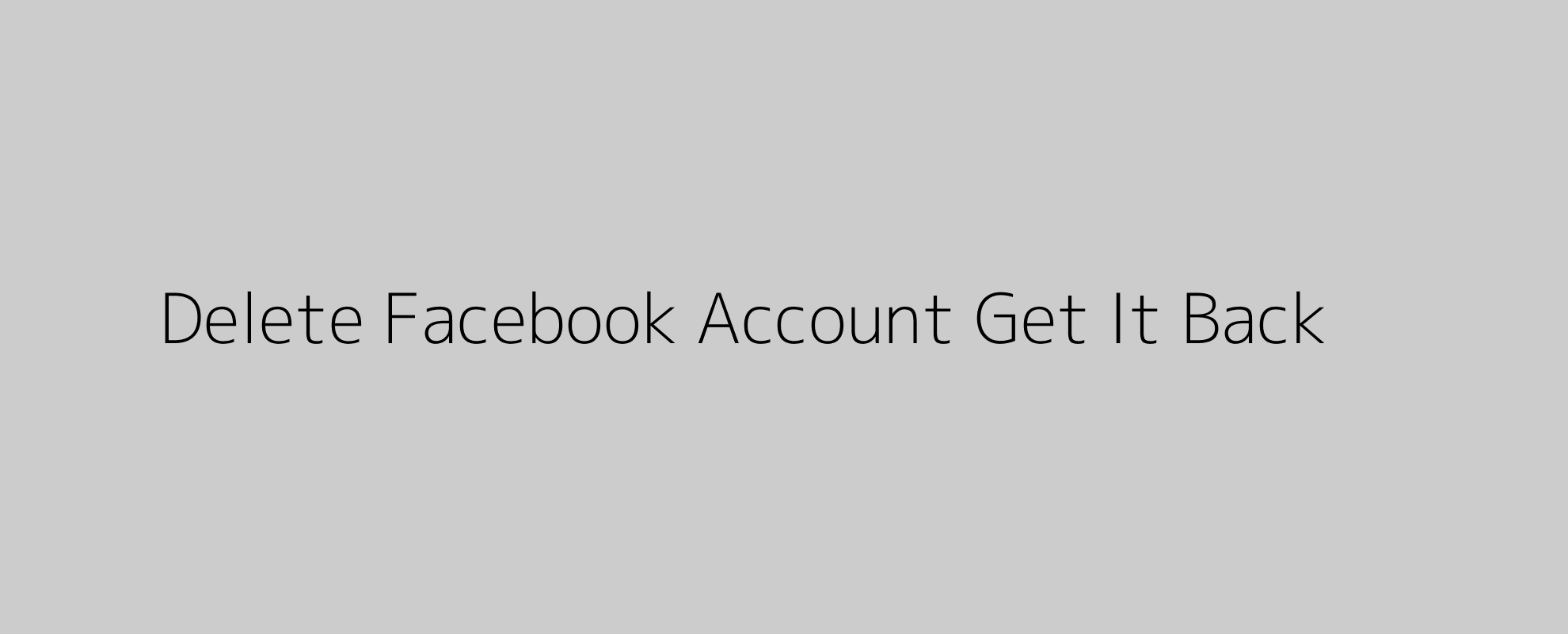 Delete Facebook Account Get It Back