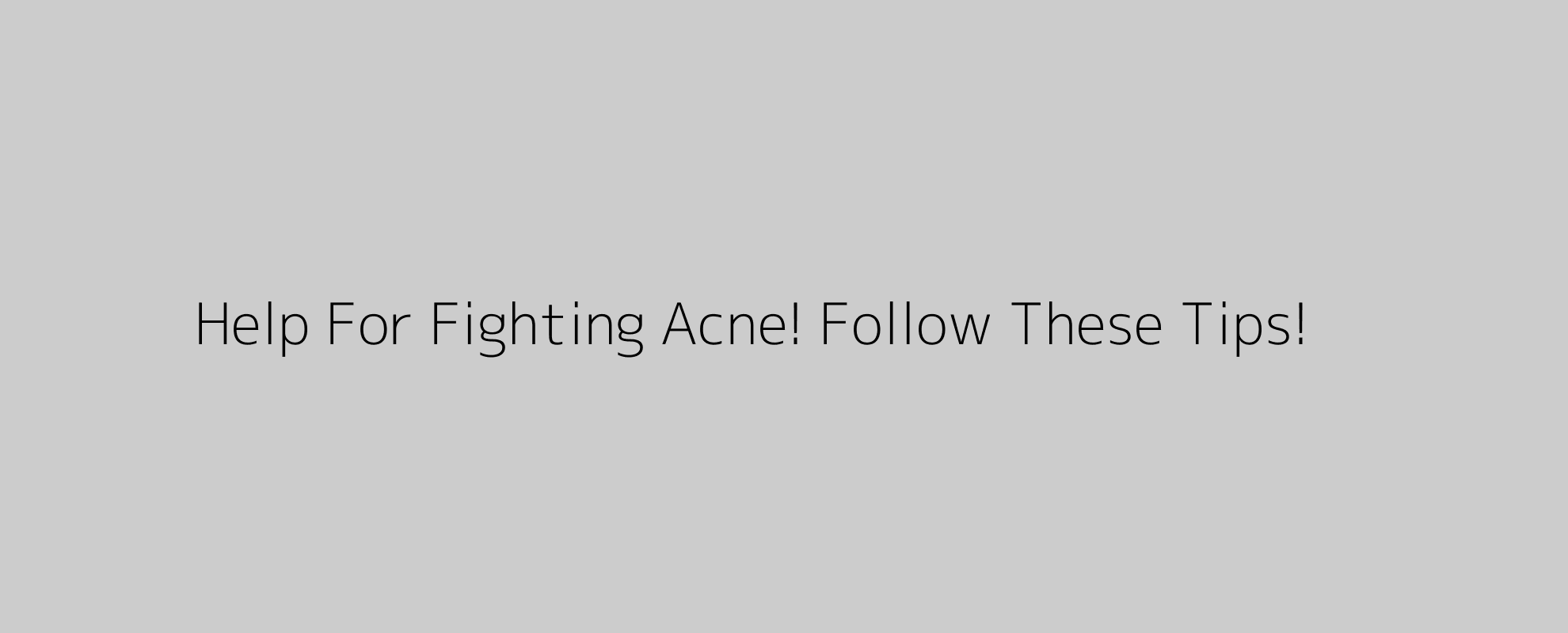 Help For Fighting Acne! Follow These Tips!