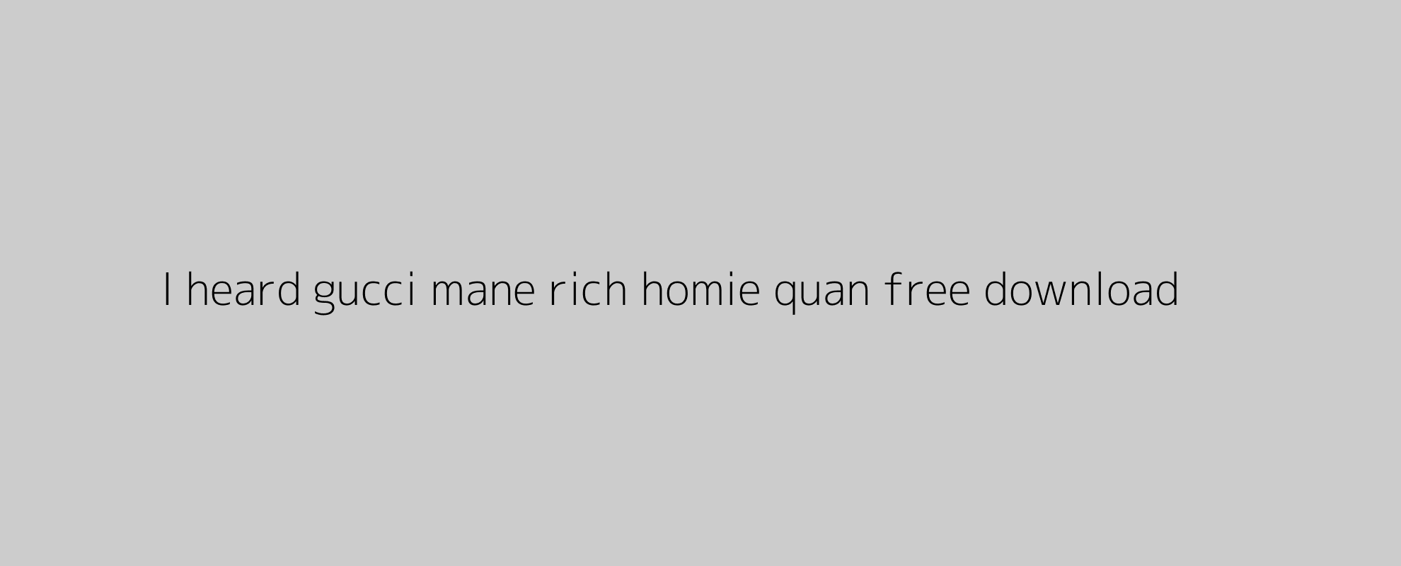 I heard gucci mane rich homie quan free download