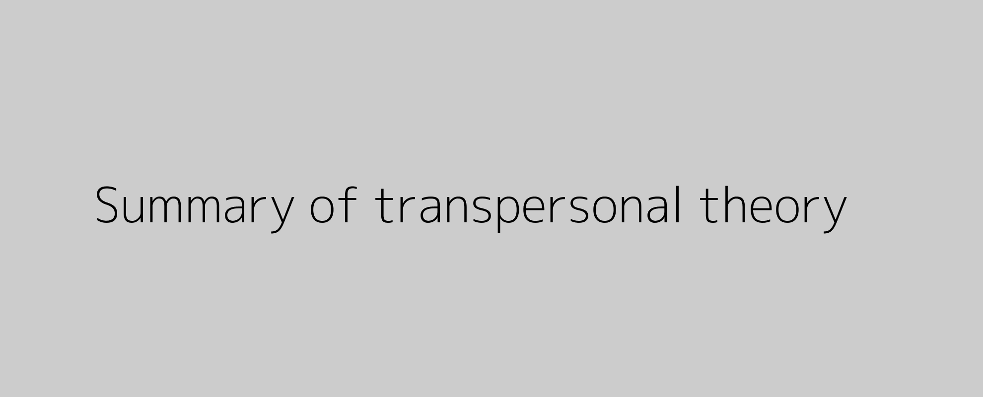Summary of transpersonal theory