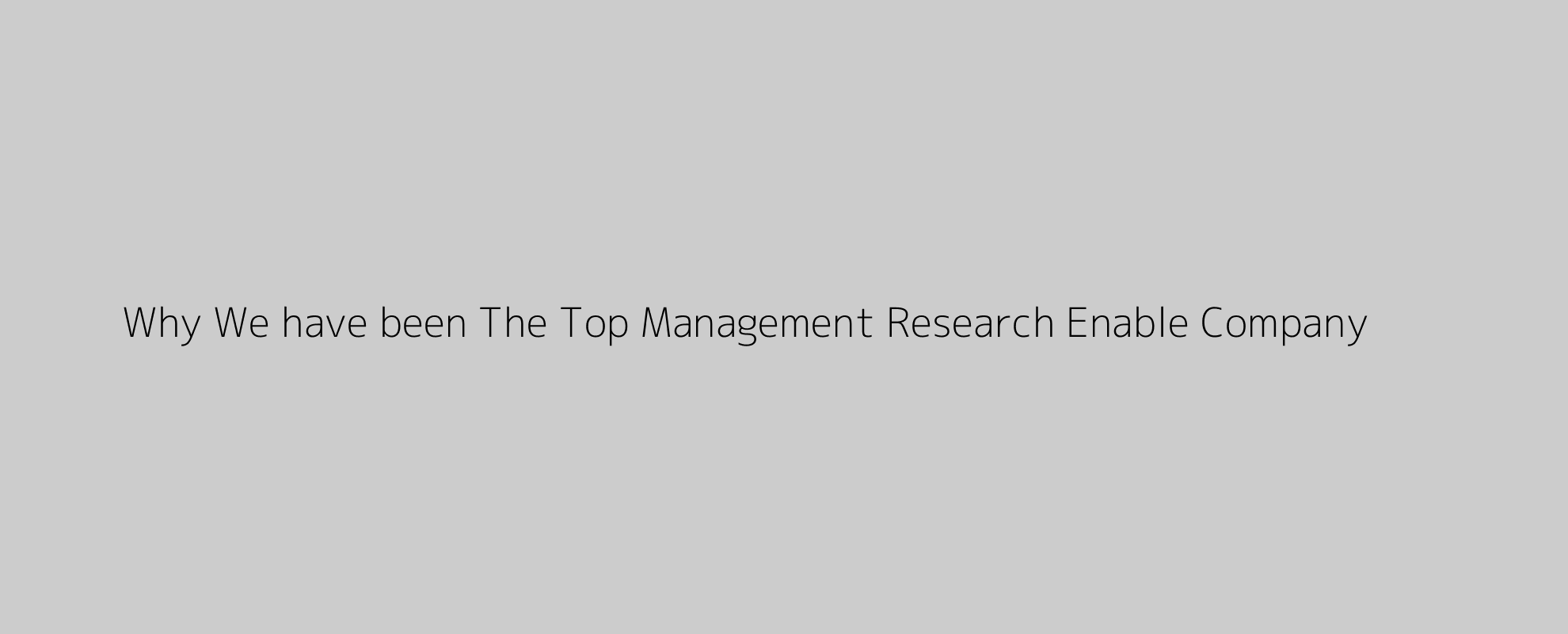 Why We have been The Top Management Research Enable Company