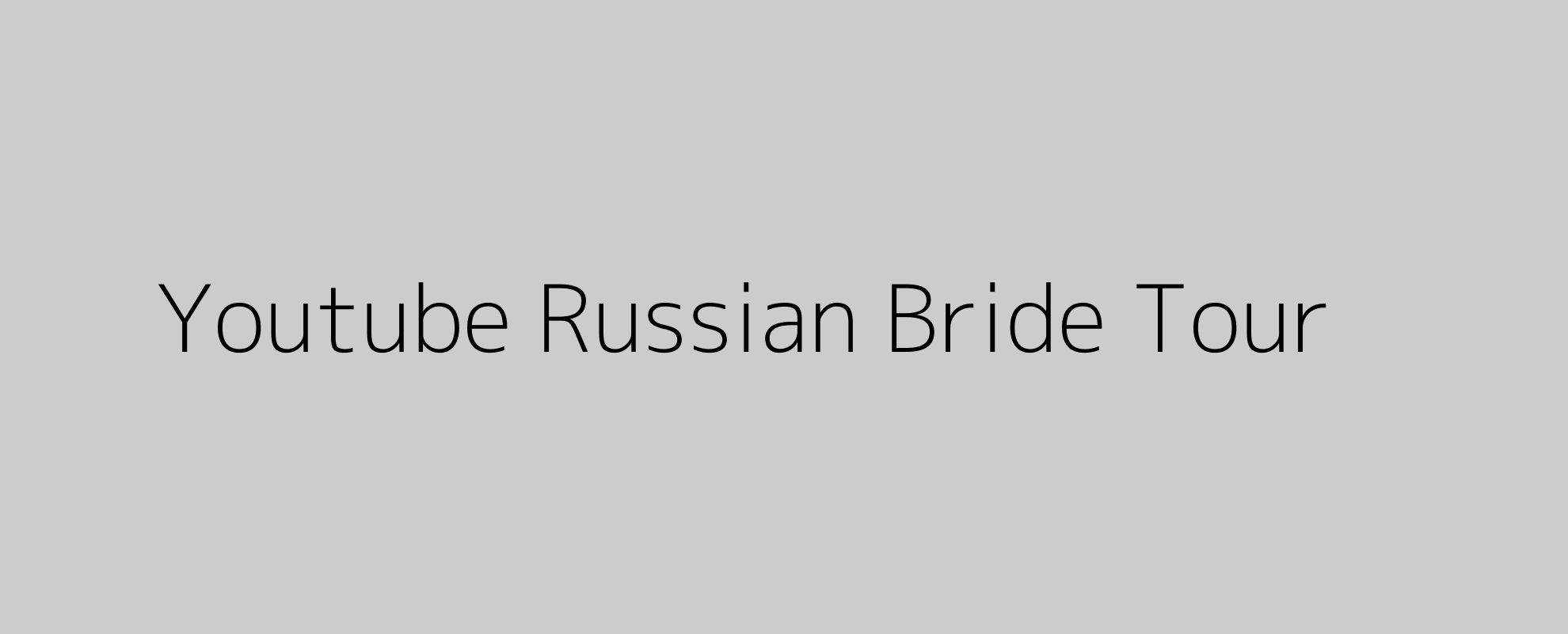 Youtube Russian Bride Tour